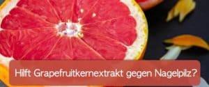 Grapefruitkernextrakt gegen Nagelpilz – was kann die Zitruskraft?