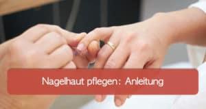 Read more about the article Nagelhaut pflegen: Tipps gegen trockene und eingerissene Nagelhaut
