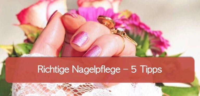 Richtige Nagelpflege - Fingernägel mit Maniküre