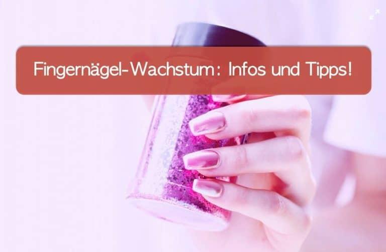 Fingernägel Wachstum: Infos und Tipps!